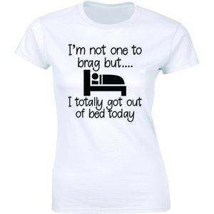 Not One To Brag But Totally Got Out Of Bed T-shirt